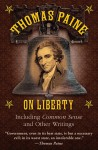 Thomas Paine on Liberty: Including Common Sense and Other Writings - Thomas Paine