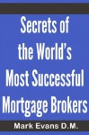 Secrets of the World's Most Successful Mortgage Brokers - Mark Evans