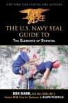 U.S. Navy SEAL Guide to the Elements of Survival - Don Mann