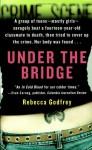 Under the Bridge: The True Story of the Murder of Reena Virk - Rebecca Godfrey