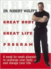 Dr. Robert Wolff's Great Body, Great Life Program: A Week-By-Week Planner to Recharge Your Body and Change Your Life - Robert Wolff