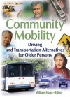 Community Mobility: Driving and Transportation Alternatives for Older Persons - William Mann