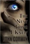 The Next Thing I Knew (Heavenly #1) - John Corwin