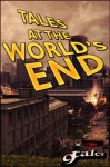 Tales At The World's End (The Nine Tales Series) - AR Jesse, Steven Reasonover, George Strasburg, Sara Green, Bill Rasmussen, Thomas Canfield