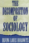 The Decomposition of Sociology - Irving Louis Horowitz