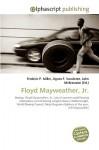 Floyd Mayweather, JR. - Frederic P. Miller, Agnes F. Vandome, John McBrewster