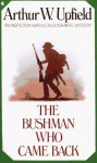 The Bushman Who Came Back - Arthur W. Upfield
