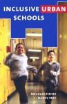Inclusive Urban Schools - Douglas Fisher, Nancy Frey