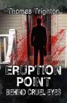 Eruption Point: Behind Cruel Eyes - Timothy Trighton
