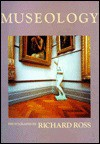 Museology (New Images Book) - Richard Ross, Marcia Tucker, David Mellor