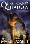 Questioner's Shadow - Mark Fassett