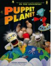 Puppet Planet: The Most Amazing Puppet-Making Book in the Universe - John E. Kennedy
