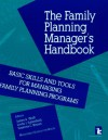 The Family Planning Manager's Handbook: Basic skills and tools for managing family planning programs - James A. Wolff