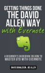 Getting Things Done the David Allen Way with Evernote: A Beginner's Guidebook on How to Master GTD with Evernote - David Donaldson, Joe Allen