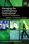 Managing The Contemporary Multinational: The Role Of Headquarters (New Horizons In International Business Series) - Ulf Andersson, Ulf Holm