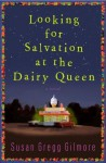 Looking for Salvation at the Dairy Queen: A Novel - Susan Gregg Gilmore