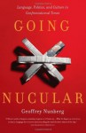 Going Nucular: Language, Politics, and Culture in Confrontational Times - Geoffrey Nunberg