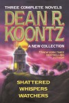 Three Complete Novels: Shattered / Whispers / Watchers - Dean R. Koontz