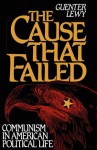 The Cause That Failed: Communism in American Political Life - Guenter Lewy