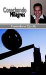 Cosechando Milagros - Maximiliano Castillo, Trafford Publishing