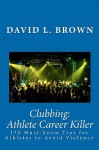 Clubbing: Athlete Career Killer: 175 Must-Know Tips for Athletes to Avoid Violence - David L. Brown