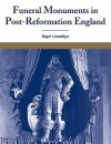 Funeral Monuments in Post-Reformation England - Nigel Llewellyn, Douglas Anderson