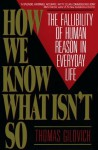 How We Know What Isn't So: Fallibility of Human Reason in Everyday Life - Thomas Gilovich