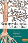 Neuropsychological Rehabilitation: Theory, Models, Therapy and Outcome - Barbara A. Wilson, Fergus Gracey, Andrew Bateman, Jonathan J. Evans