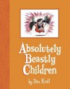 Absolutely Beastly Children - Dan Krall
