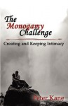 The Monogamy Challenge: Creating and Keeping Intimacy - Peter Kane