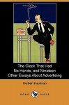 The Clock That Had No Hands, and Nineteen Other Essays about Advertising (Dodo Press) - Herbert Kaufman