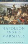 Napoleon and His Marshals - A.G. Macdonell