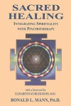 Sacred Healing: Integrating Spirituality with Psychotherapy - Ronald L. Mann