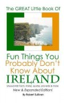 The Great Little Book of Fun Things You Probably Don't Know About Ireland: Unusual facts, quotes, news items, proverbs and more about the Irish world, old and new - Robert Sullivan