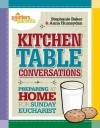 Kitchen Table Conversations: Preparing at Home for Sunday Eucharist - Anna Humaydan, Stephanie Baker