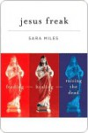 Jesus Freak: Feeding Healing Raising the Dead - Sara Miles
