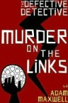 The Defective Detective: Murder on the Links - Adam Maxwell