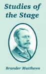Studies of the Stage - Brander Matthews
