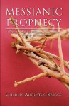 Messianic Prophecy - Charles A. Briggs