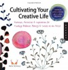 Cultivating Your Creative Life: Exercises, Activities & Inspiration for Finding Balance, Beauty & Success as an Artist - Alena Hennessy