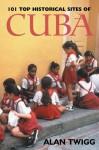 101 Top Historical Sites of Cuba - Alan Twigg