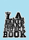 The L.A. Earthquake Sourcebook - Stefan Sagmeister, Judith Lewis, David L. Ulin, Mariana Amatullo, Antonio Villaraigosa