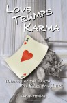 Love Trumps Karma, Uncovering the Truth You Know You Know - Karyn Henley