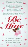 Be Mine: A Romantic Quartet of Special Valentines to Capture Your Heart - Cameron Dokey, Jean Thesman, Sharon Dennis Wyeth