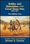 Battles and Skirmishes of the Great Sioux War, 1876-1877: The Military View - Jerome A. Greene