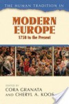 The Human Tradition in Modern Europe, 1750 to the Present (The Human Tradition around the World series) - Cora Granata, Cheryl A. Koos, Karin Breuer, Helen Harden Chenut