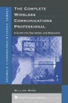 The Complete Wireless Communications Professional: A Guide for Engineers & Managers - William Webb