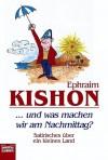 ...Und Was Machen Wir Am Nachmittag? Satirisches über ein kleines Land - Ephraim Kishon, Rudolf Angerer