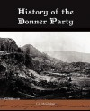 History of the Donner Party: A Tragedy of the Sierra - Charles Fayette McGlashan