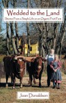 Wedded to the Land: Stories From a Simple Life on an Organic Fruit Farm - Joan Donaldson